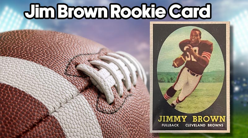 The Jim Brown Rookie Buyer and Collector Guide